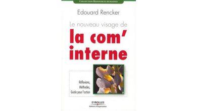 Photo of Le nouveau visage de la com' interne : réflexions, méthodes, guide pour l'action, d'Edouard Rencker